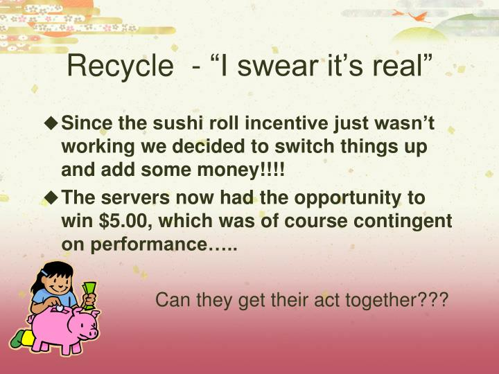 "Recycle  - ""I swear it's real"""