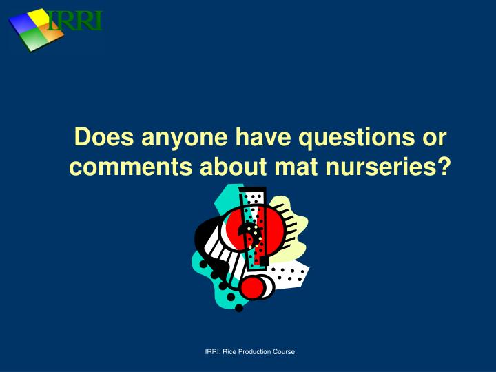 Does anyone have questions or comments about mat nurseries?