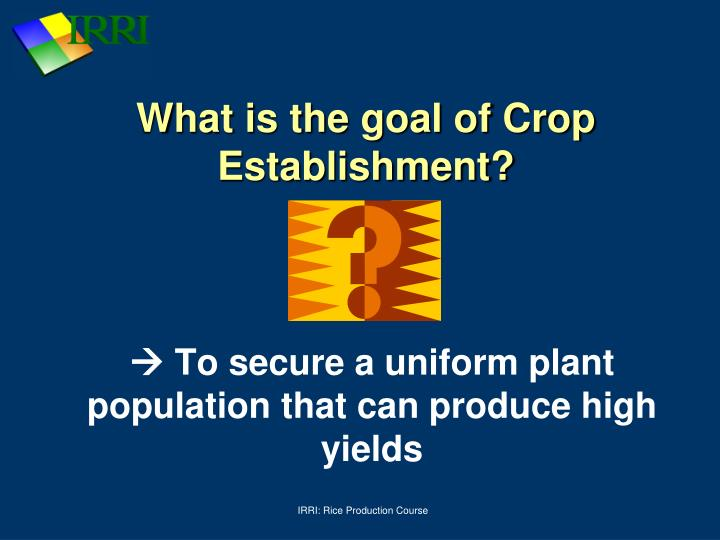 What is the goal of crop establishment
