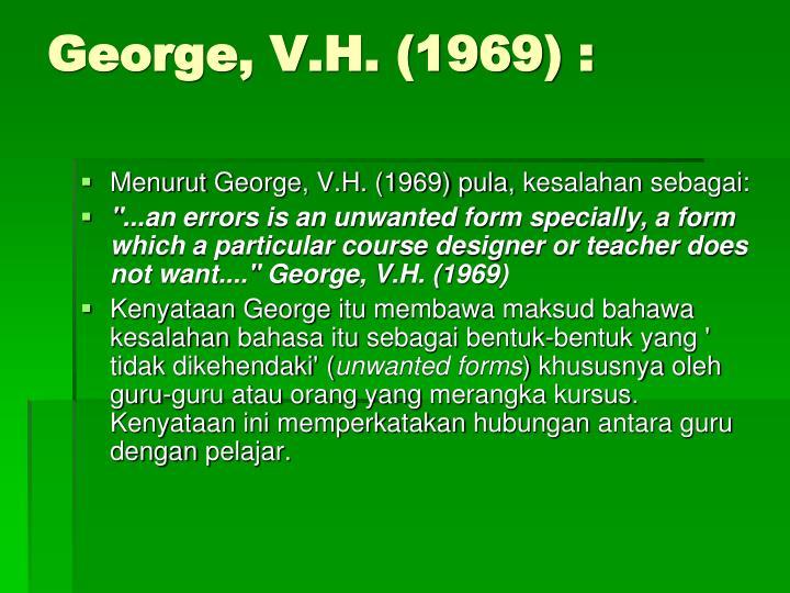 George, V.H. (1969) :