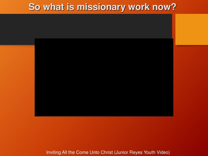 So what is missionary work now?