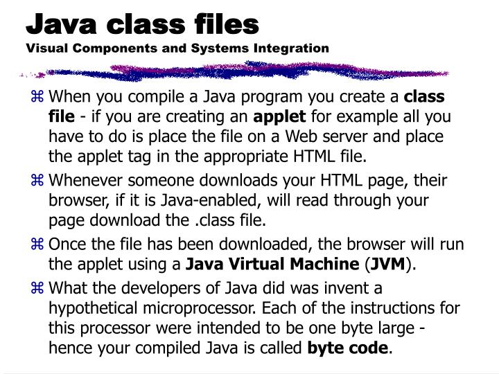 Java class files visual components and systems integration