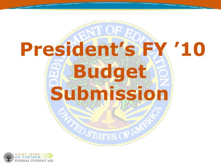 President's FY '10 Budget Submission