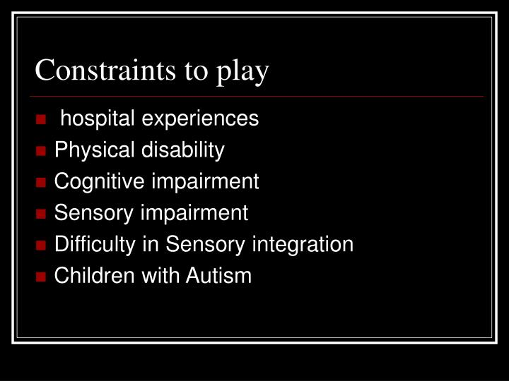 Constraints to play