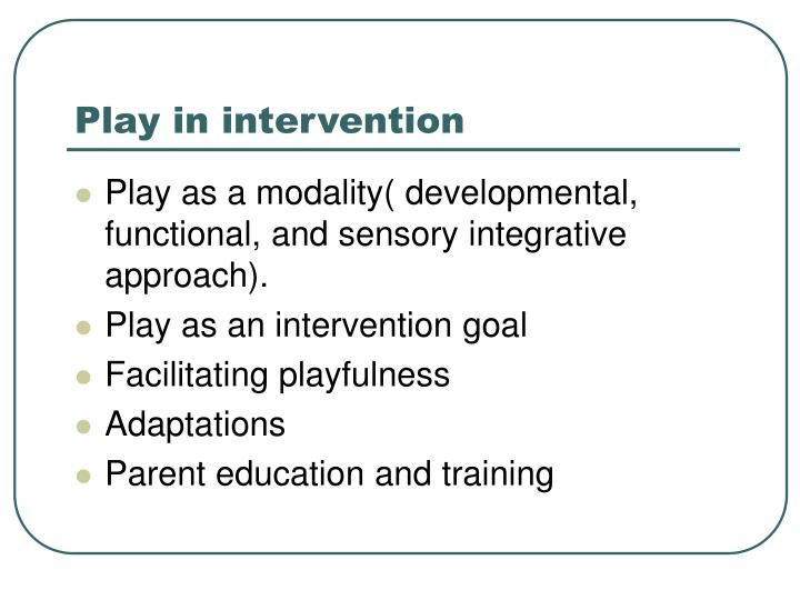 Play in intervention