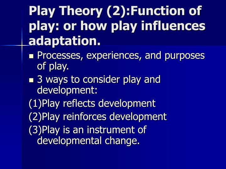 Play Theory (2):Function of play: or how play influences adaptation.
