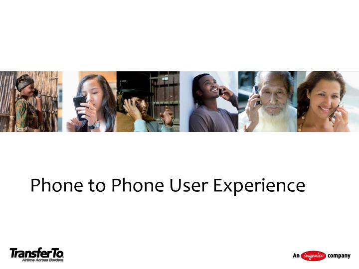 Phone to Phone User Experience