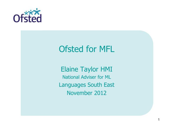 Ofsted for mfl elaine taylor hmi national adviser for ml languages south east november 2012