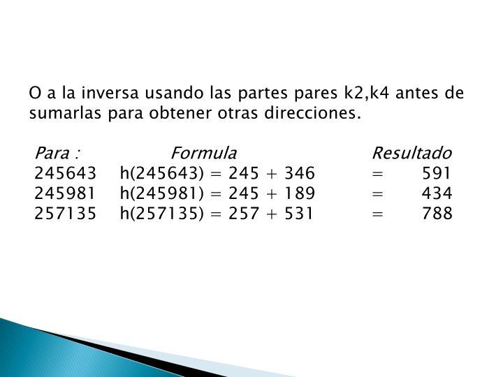 O a la inversa usando las partes pares k2,k4 antes de sumarlas para obtener otras direcciones.