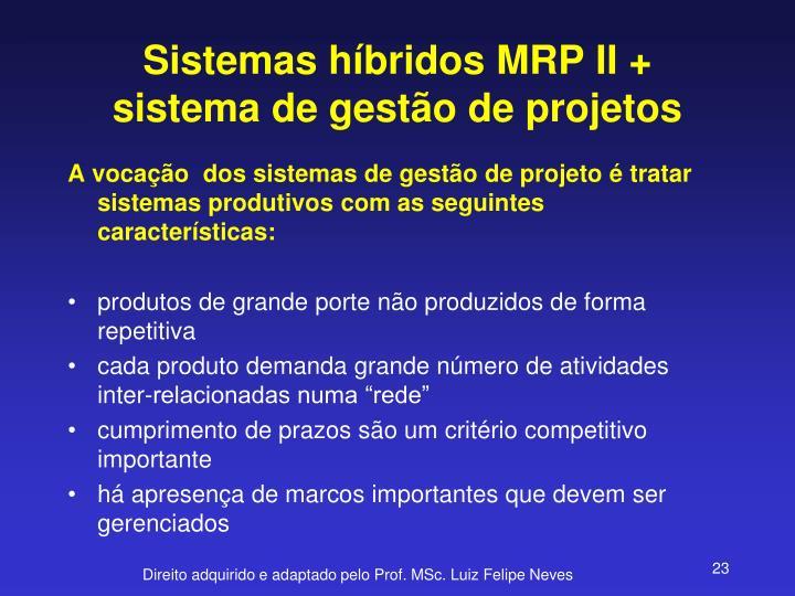 Sistemas híbridos MRP II + sistema de gestão de projetos