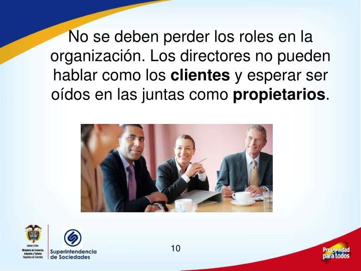 No se deben perder los roles en la organización. Los directores no pueden hablar como los
