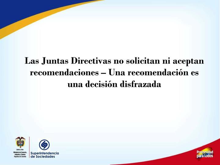 Las Juntas Directivas no solicitan ni aceptan recomendaciones – Una recomendación es una decisión disfrazada