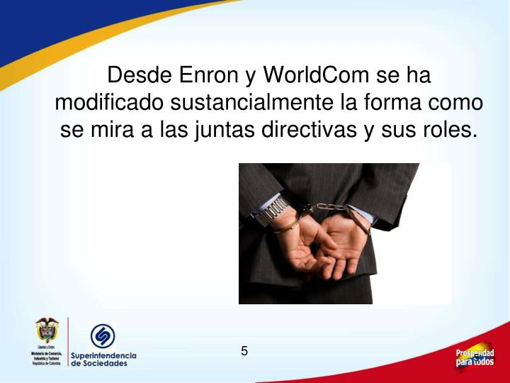 Desde Enron y WorldCom se ha modificado sustancialmente la forma como se mira a las juntas directivas y sus roles.