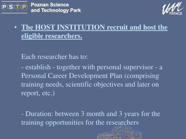 The HOST INSTITUTION recruit and host the eligible researchers.