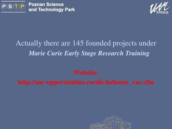 Actually there are 145 founded projects under