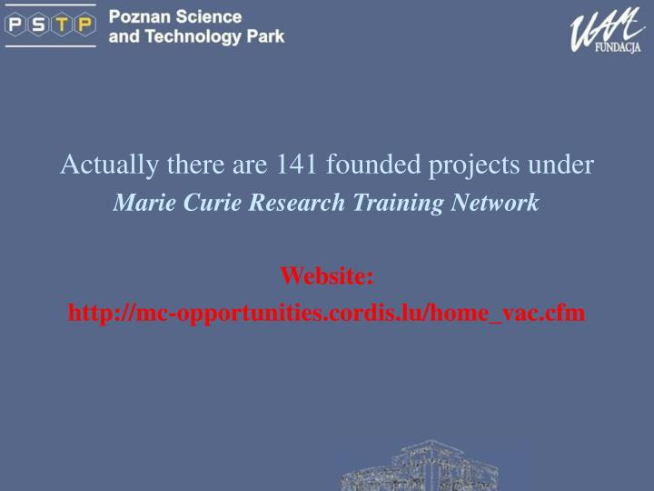 Actually there are 141 founded projects under