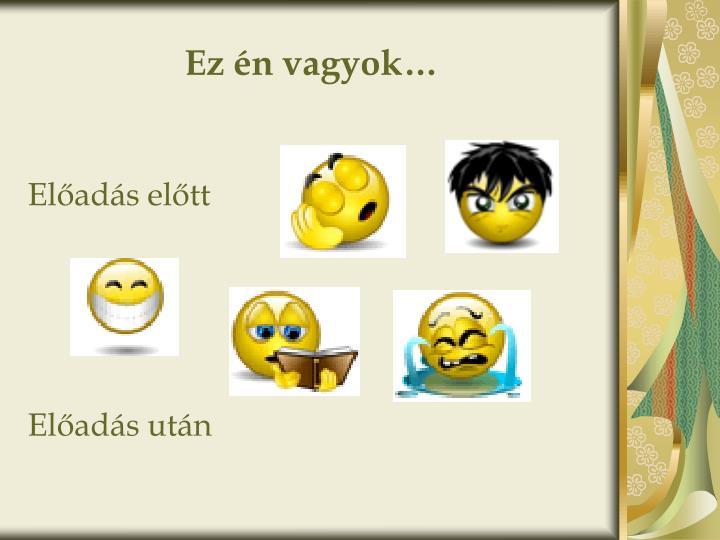 Ez én vagyok…