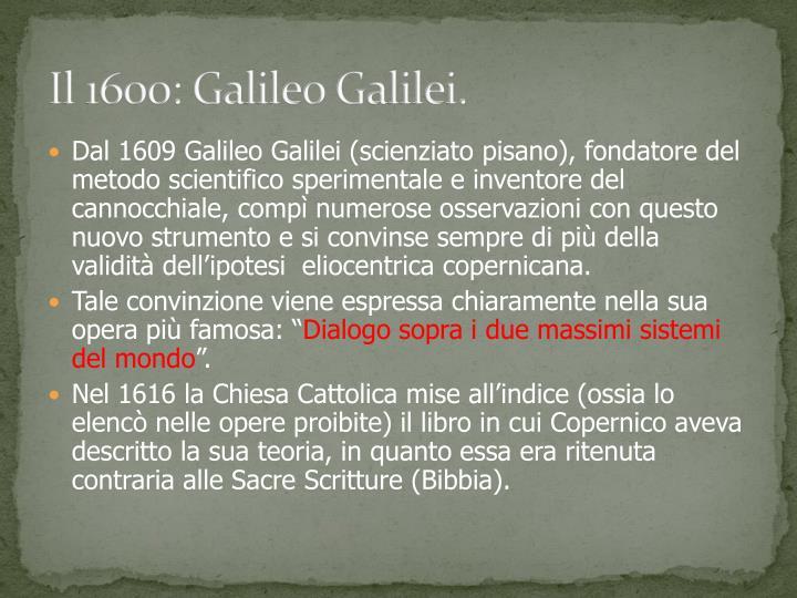 Il 1600: Galileo Galilei.
