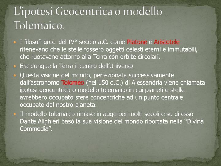 L'ipotesi Geocentrica o modello Tolemaico.