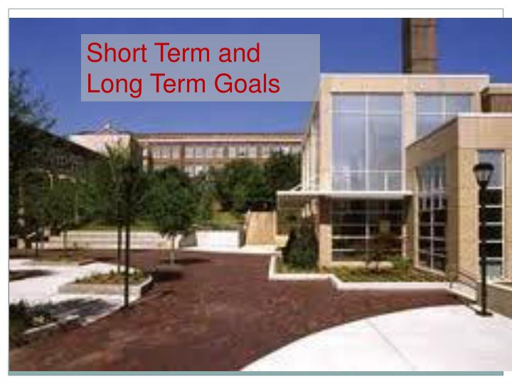 Short Term and   Long Term Goals