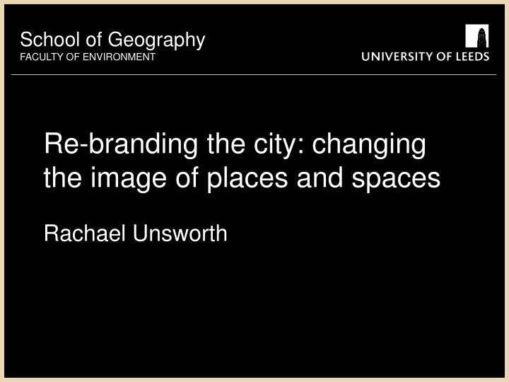 Re branding the city changing the image of places and spaces