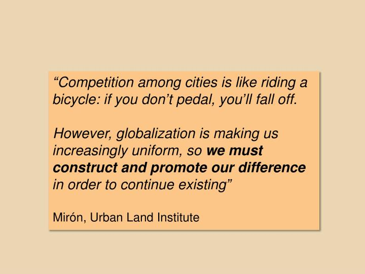 """Competition among cities is like riding a bicycle: if you don't pedal, you'll fall off."
