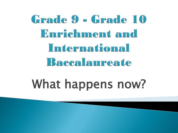 Grade 9 grade 10 enrichment and international baccalaureate