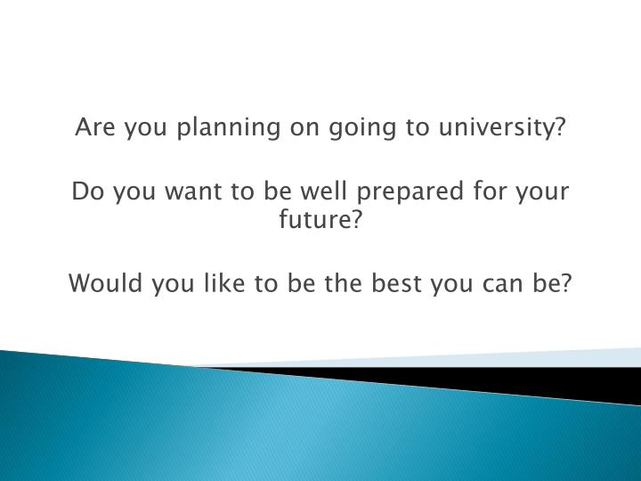 Are you planning on going to university?