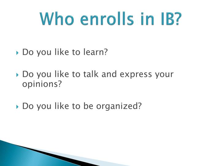 Who enrolls in ib