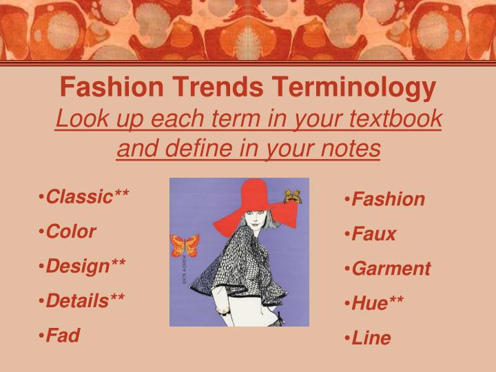 Fashion trends terminology look up each term in your textbook and define in your notes