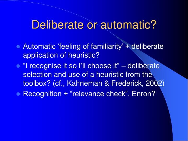 Deliberate or automatic?