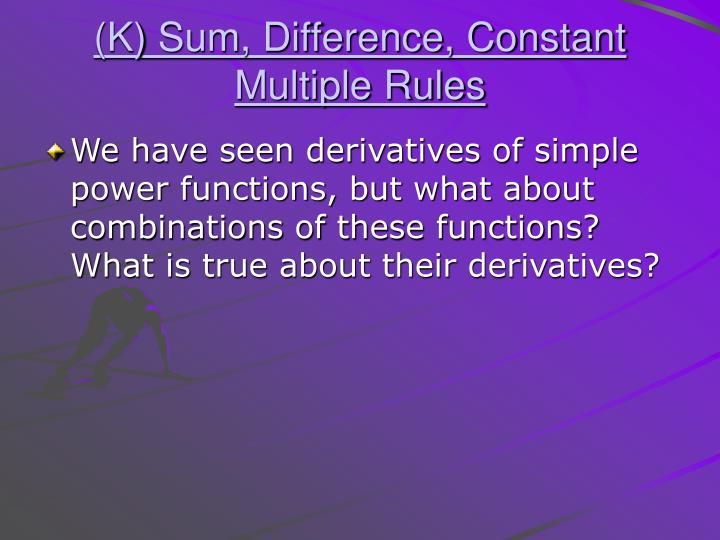 (K) Sum, Difference, Constant Multiple Rules