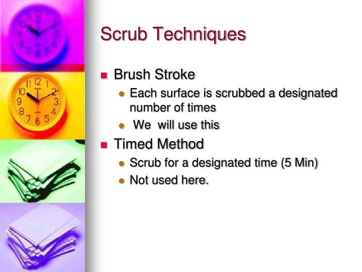 Scrub Techniques