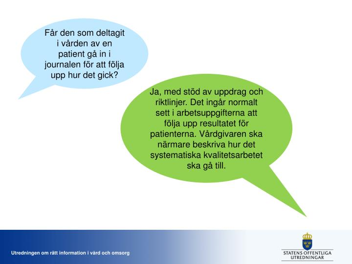 Får den som deltagit i vården av en patient gå in i journalen för att följa upp hur det gick?