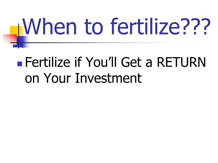 When to fertilize???