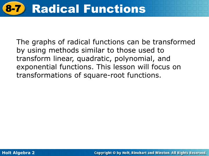 The graphs of radical functions can be transformed by using methods similar to those used to transform linear, quadratic, polynomial, and exponential functions. This lesson will focus on transformations of square-root functions.