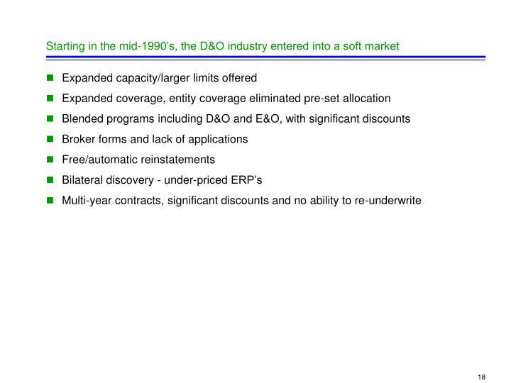 Starting in the mid-1990's, the D&O industry entered into a soft market