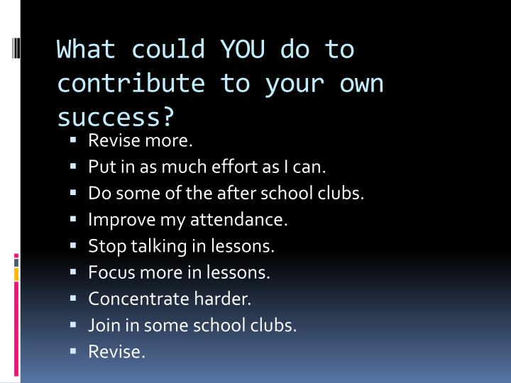 What could YOU do to contribute to your own success?