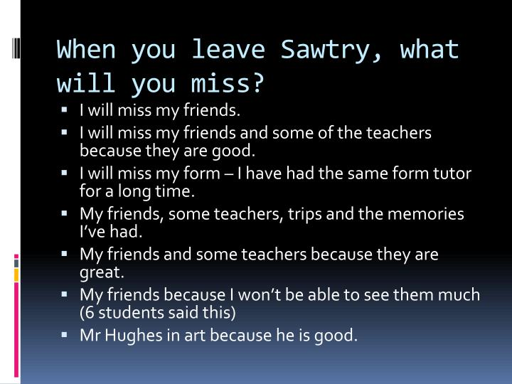When you leave Sawtry, what will you miss?