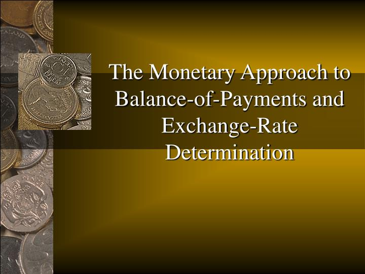 The monetary approach to balance of payments and exchange rate determination