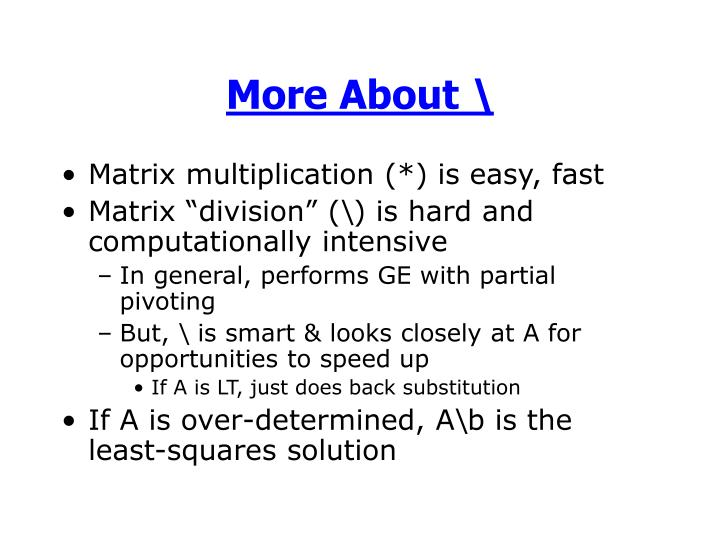 Matrix multiplication (*) is easy, fast