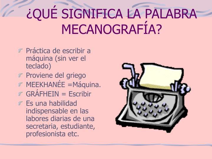 ¿QUÉ SIGNIFICA LA PALABRA MECANOGRAFÍA?