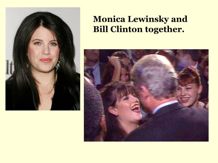 Monica Lewinsky and Bill Clinton together.