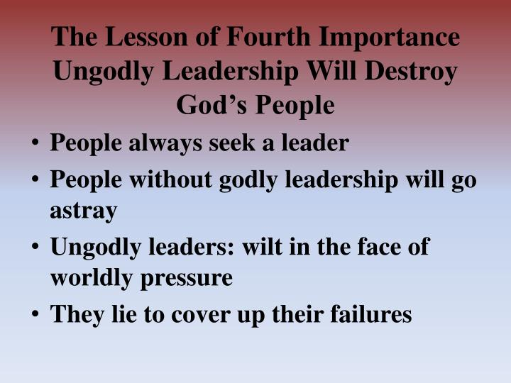 The Lesson of Fourth Importance Ungodly Leadership Will Destroy God's People