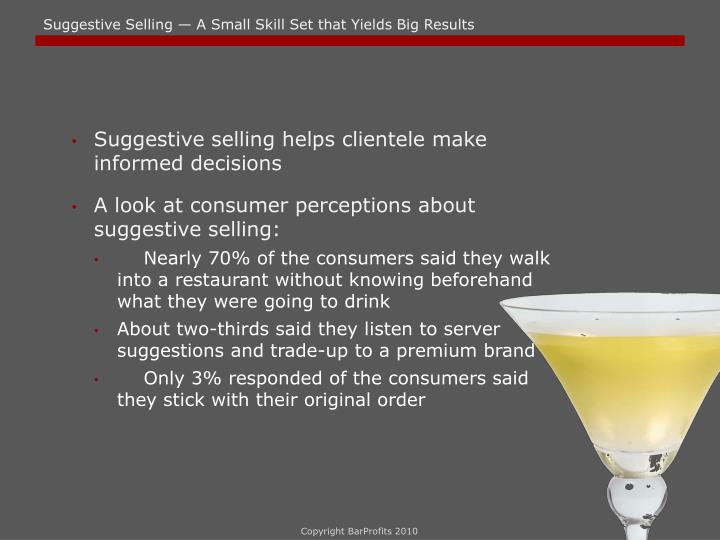 Suggestive selling helps clientele make informed decisions