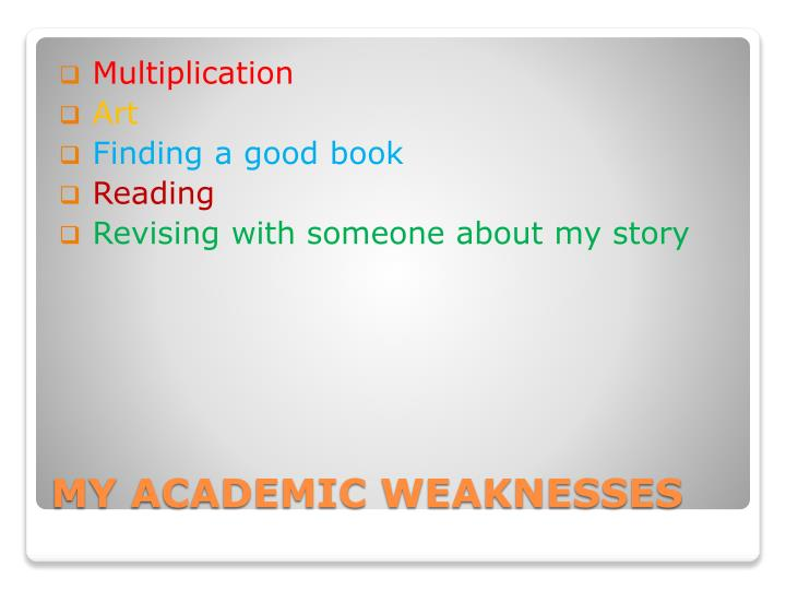 My academic weaknesses
