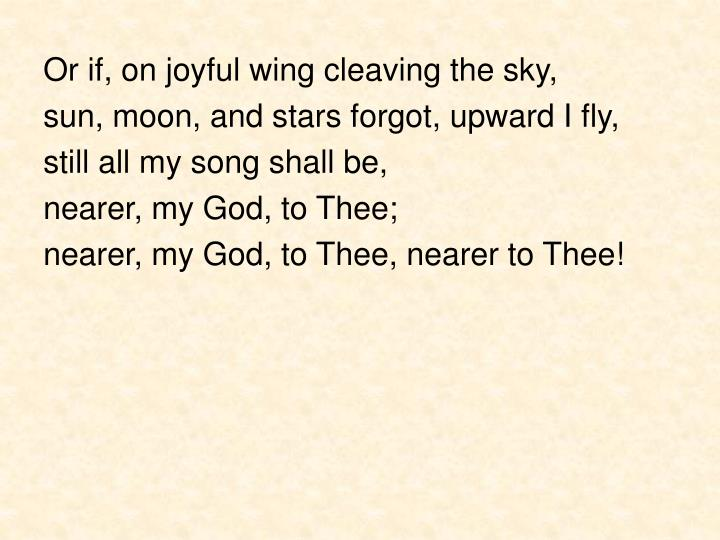 Or if, on joyful wing cleaving the sky,