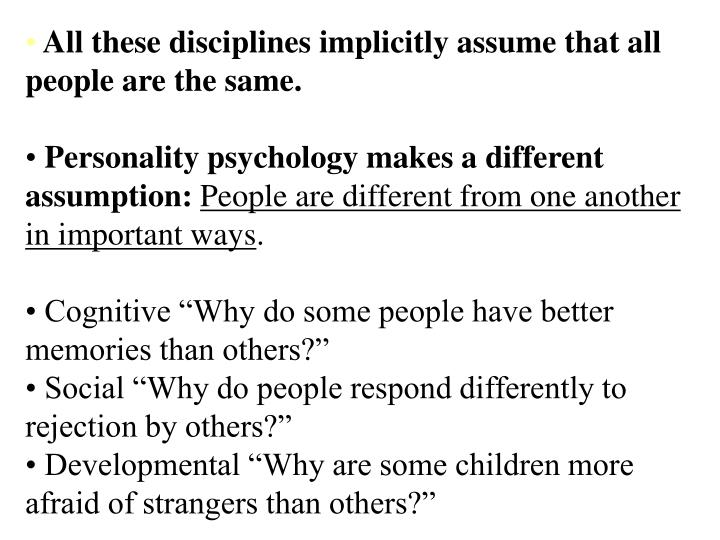 All these disciplines implicitly assume that all people are the same.