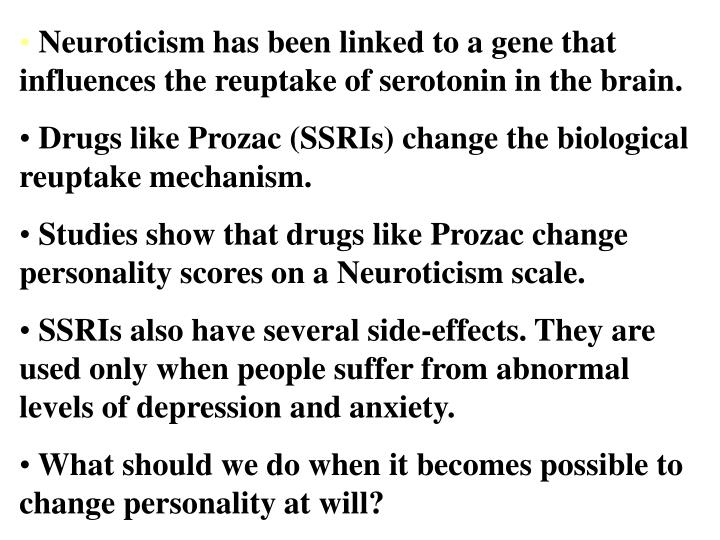 Neuroticism has been linked to a gene that influences the reuptake of serotonin in the brain.