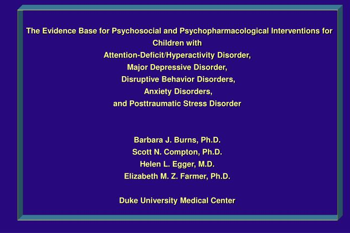 The Evidence Base for Psychosocial and Psychopharmacological Interventions for Children with